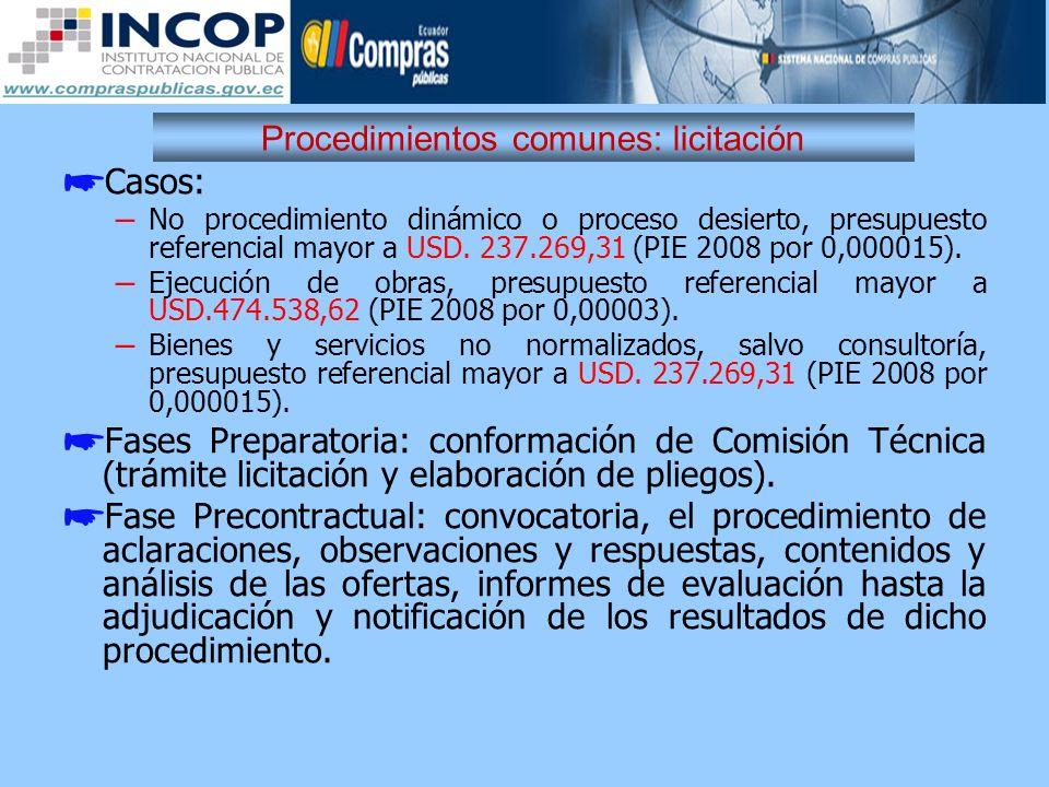 Procedimientos comunes: licitación Casos: – No procedimiento dinámico o proceso desierto, presupuesto referencial mayor a USD. 237.269,31 (PIE 2008 po