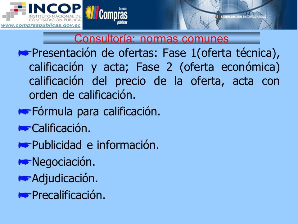Consultoría: normas comunes Presentación de ofertas: Fase 1(oferta técnica), calificación y acta; Fase 2 (oferta económica) calificación del precio de