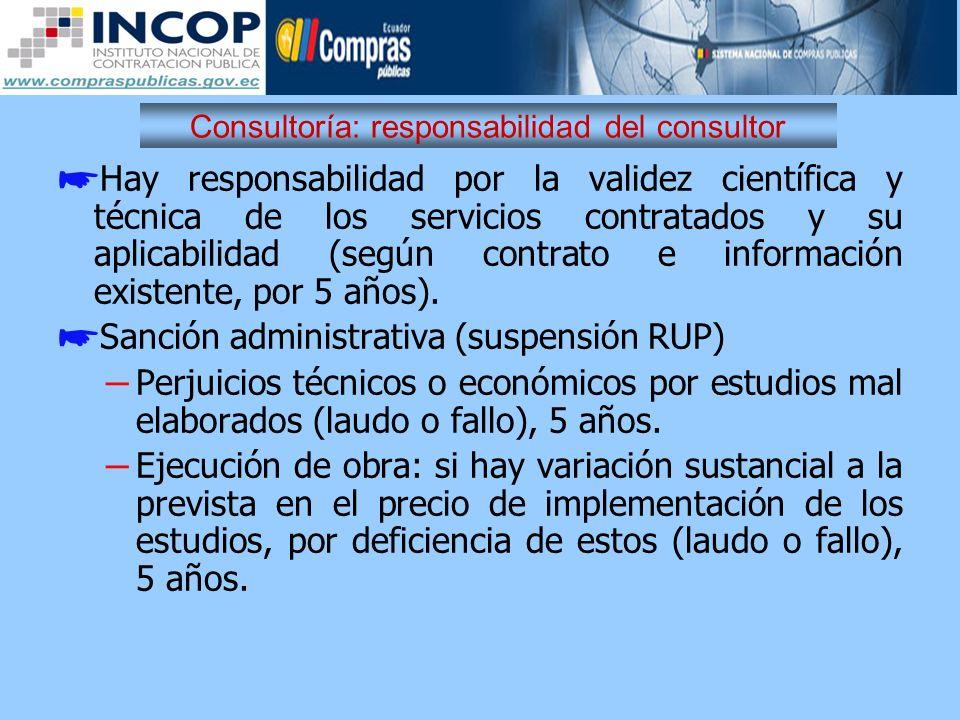 Consultoría: responsabilidad del consultor Hay responsabilidad por la validez científica y técnica de los servicios contratados y su aplicabilidad (se