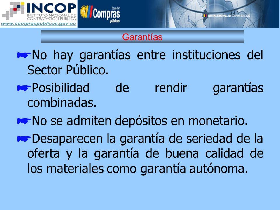 Garantías No hay garantías entre instituciones del Sector Público. Posibilidad de rendir garantías combinadas. No se admiten depósitos en monetario. D