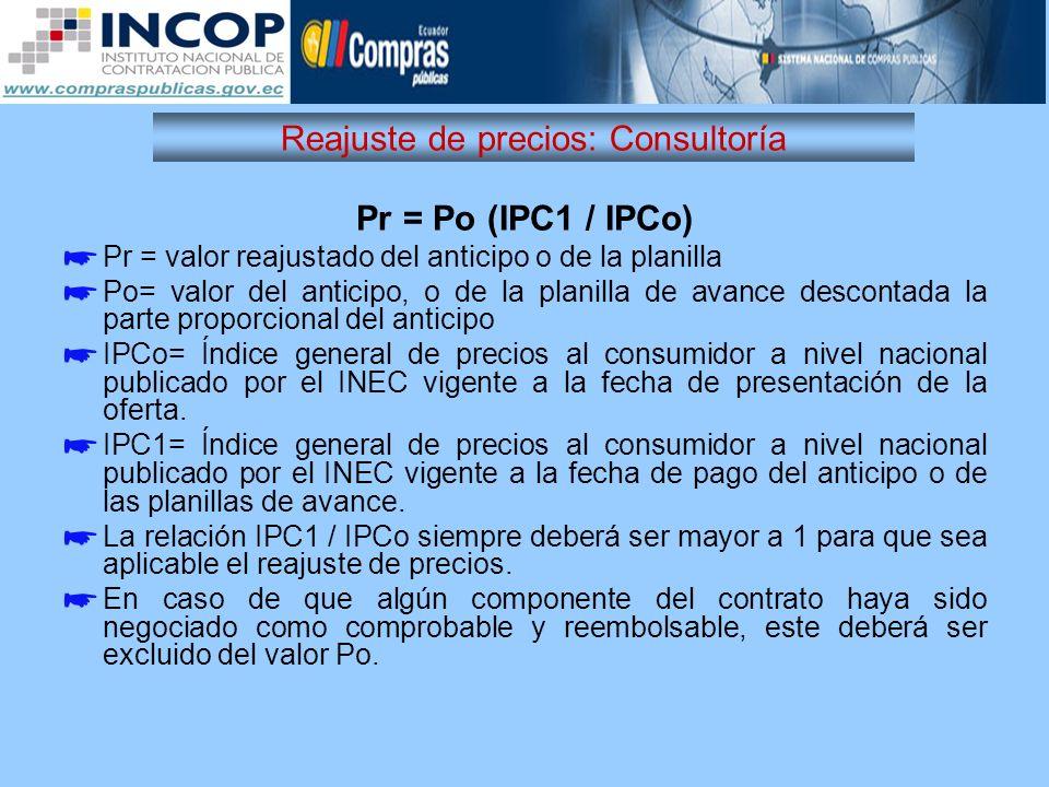 Reajuste de precios: Consultoría Pr = Po (IPC1 / IPCo) Pr = valor reajustado del anticipo o de la planilla Po= valor del anticipo, o de la planilla de