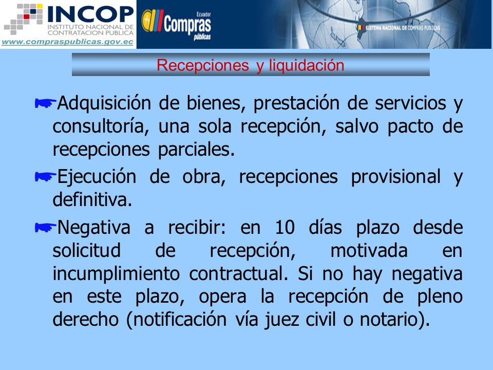Recepciones y liquidación Adquisición de bienes, prestación de servicios y consultoría, una sola recepción, salvo pacto de recepciones parciales. Ejec