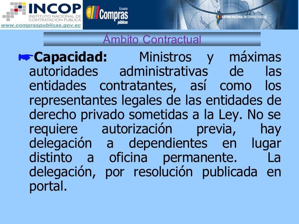 Ámbito Contractual Capacidad: Ministros y máximas autoridades administrativas de las entidades contratantes, así como los representantes legales de la