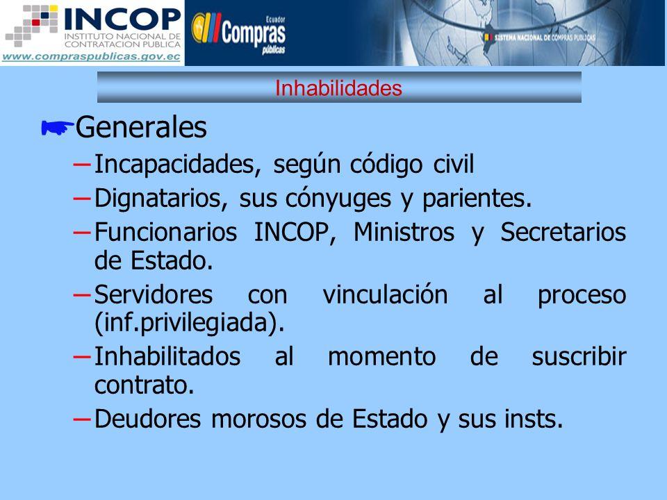 Inhabilidades Generales – Incapacidades, según código civil – Dignatarios, sus cónyuges y parientes. – Funcionarios INCOP, Ministros y Secretarios de
