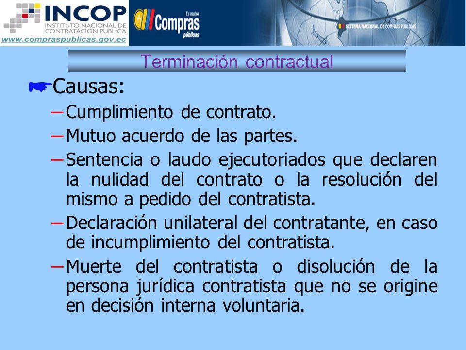 Terminación contractual Causas: – Cumplimiento de contrato. – Mutuo acuerdo de las partes. – Sentencia o laudo ejecutoriados que declaren la nulidad d