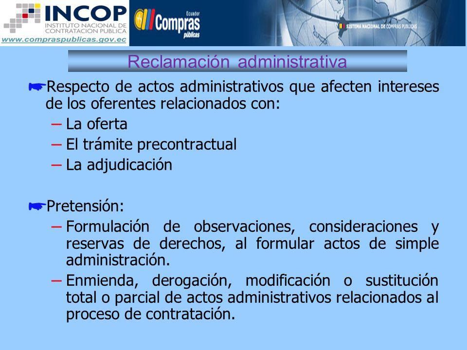 Reclamación administrativa Respecto de actos administrativos que afecten intereses de los oferentes relacionados con: – La oferta – El trámite precont
