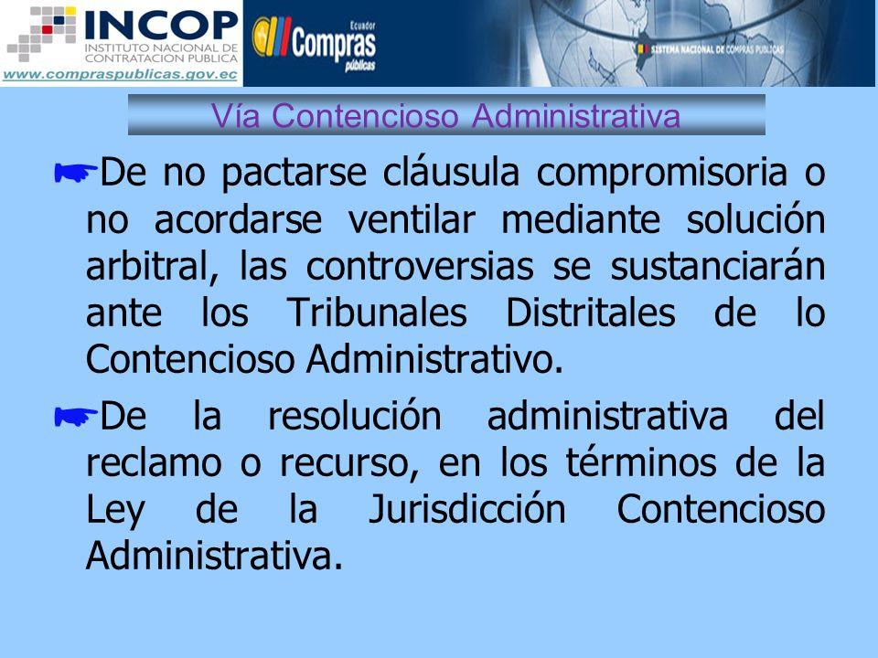 Vía Contencioso Administrativa De no pactarse cláusula compromisoria o no acordarse ventilar mediante solución arbitral, las controversias se sustanci