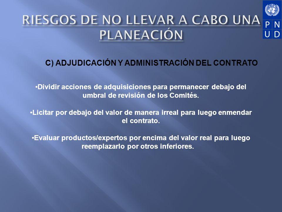 C) ADJUDICACIÓN Y ADMINISTRACIÓN DEL CONTRATO Dividir acciones de adquisiciones para permanecer debajo del umbral de revisión de los Comités. Licitar