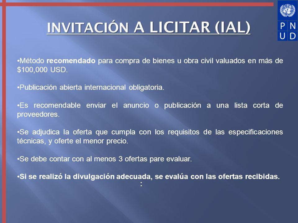 INVITACIÓN A LICITAR (IAL) : Método recomendado para compra de bienes u obra civil valuados en más de $100,000 USD. Publicación abierta internacional