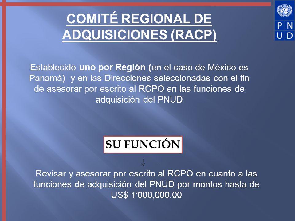 COMITÉ REGIONAL DE ADQUISICIONES (RACP) Establecido uno por Región (en el caso de México es Panamá) y en las Direcciones seleccionadas con el fin de a