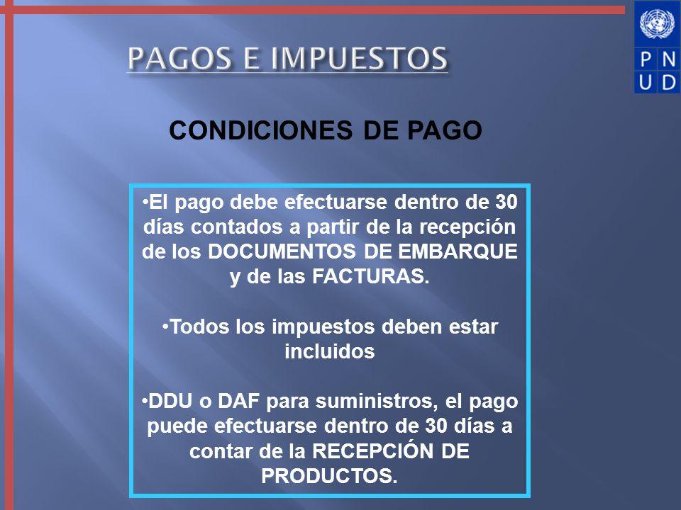 PAGOS E IMPUESTOS CONDICIONES DE PAGO El pago debe efectuarse dentro de 30 días contados a partir de la recepción de los DOCUMENTOS DE EMBARQUE y de l