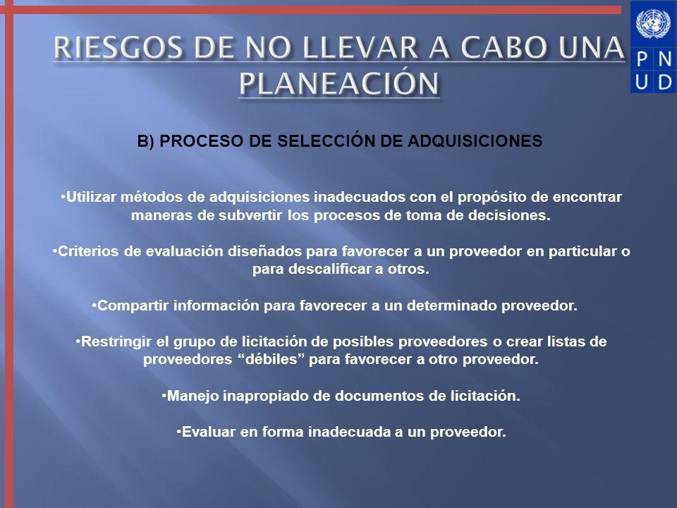 B) PROCESO DE SELECCIÓN DE ADQUISICIONES Utilizar métodos de adquisiciones inadecuados con el propósito de encontrar maneras de subvertir los procesos