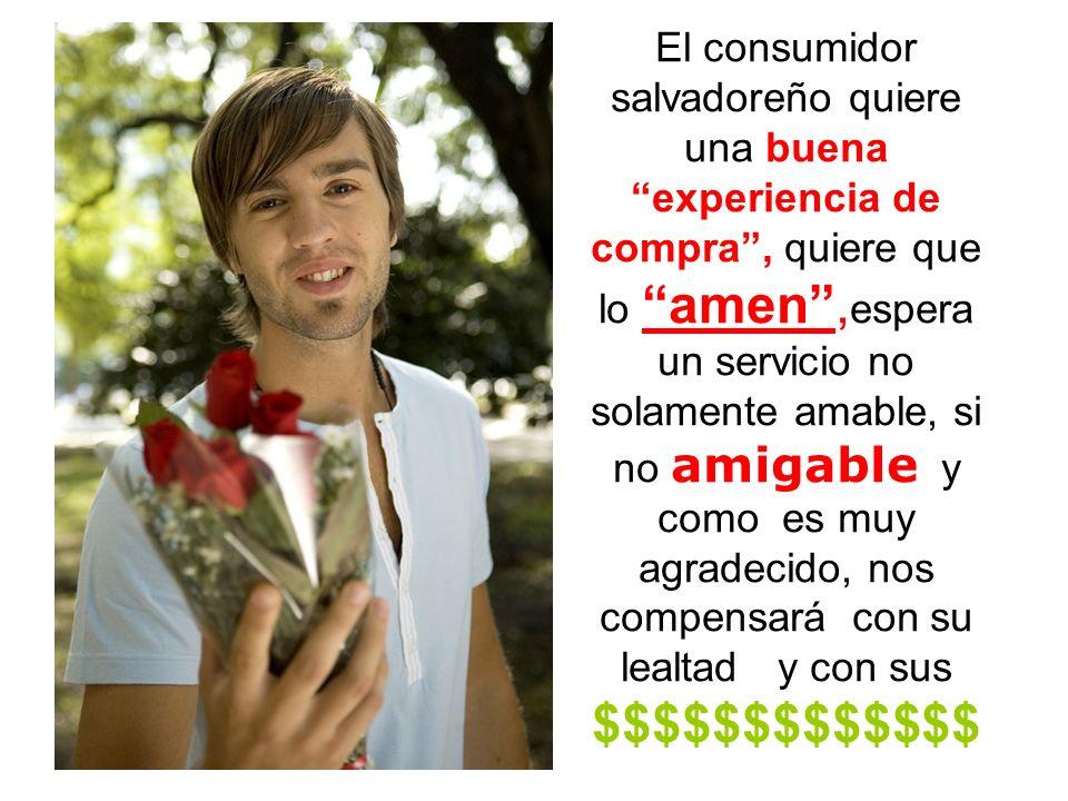 El consumidor salvadoreño quiere una buena experiencia de compra, quiere que lo amen, espera un servicio no solamente amable, si no amigable y como es