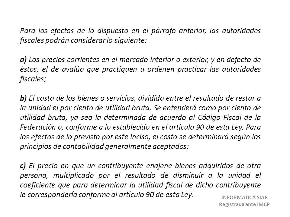 Para los efectos de lo dispuesto en el párrafo anterior, las autoridades fiscales podrán considerar lo siguiente: a) Los precios corrientes en el merc