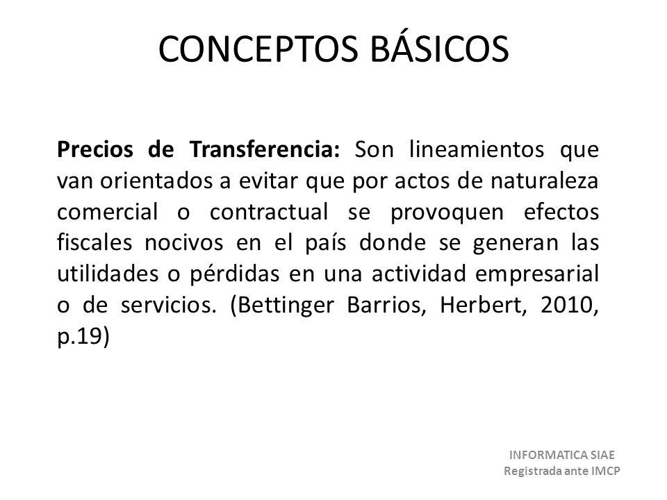 CONCEPTOS BÁSICOS Precios de Transferencia: Son lineamientos que van orientados a evitar que por actos de naturaleza comercial o contractual se provoq