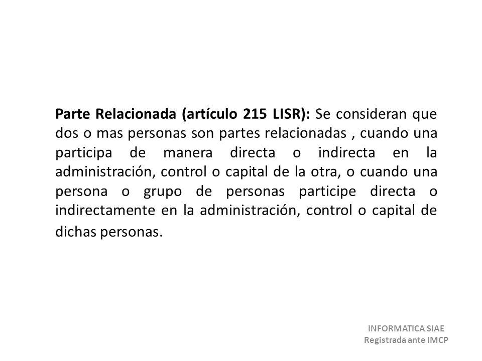 Parte Relacionada (artículo 215 LISR): Se consideran que dos o mas personas son partes relacionadas, cuando una participa de manera directa o indirect