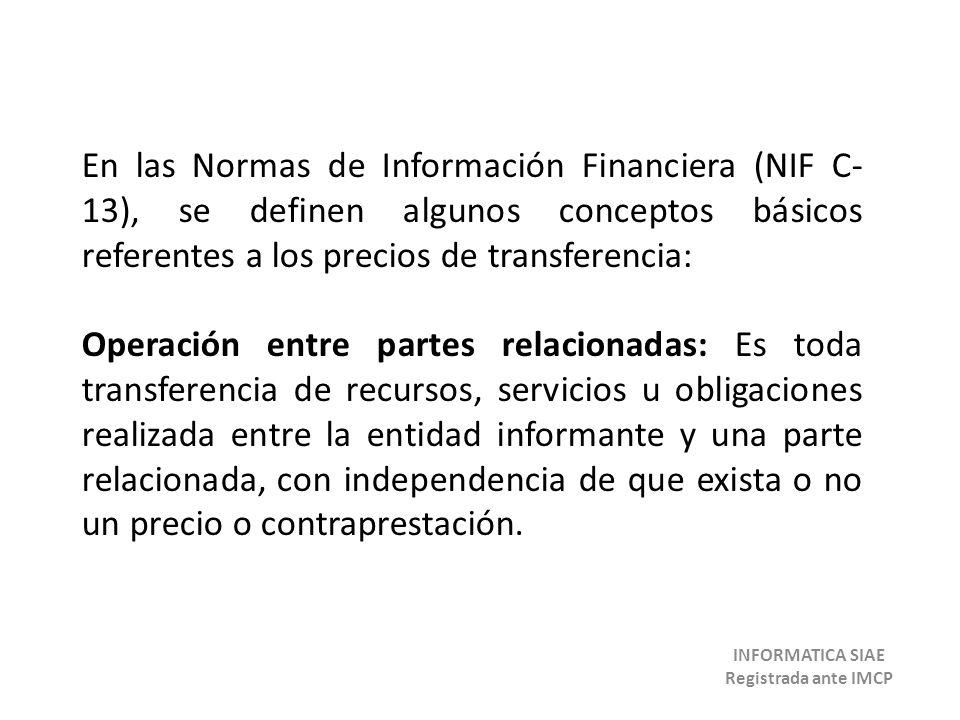 En las Normas de Información Financiera (NIF C- 13), se definen algunos conceptos básicos referentes a los precios de transferencia: Operación entre p