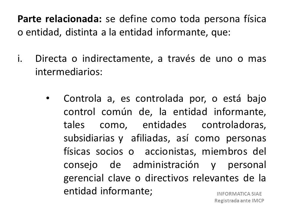 Parte relacionada: se define como toda persona física o entidad, distinta a la entidad informante, que: i.Directa o indirectamente, a través de uno o