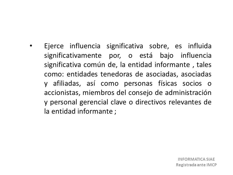 Ejerce influencia significativa sobre, es influida significativamente por, o está bajo influencia significativa común de, la entidad informante, tales