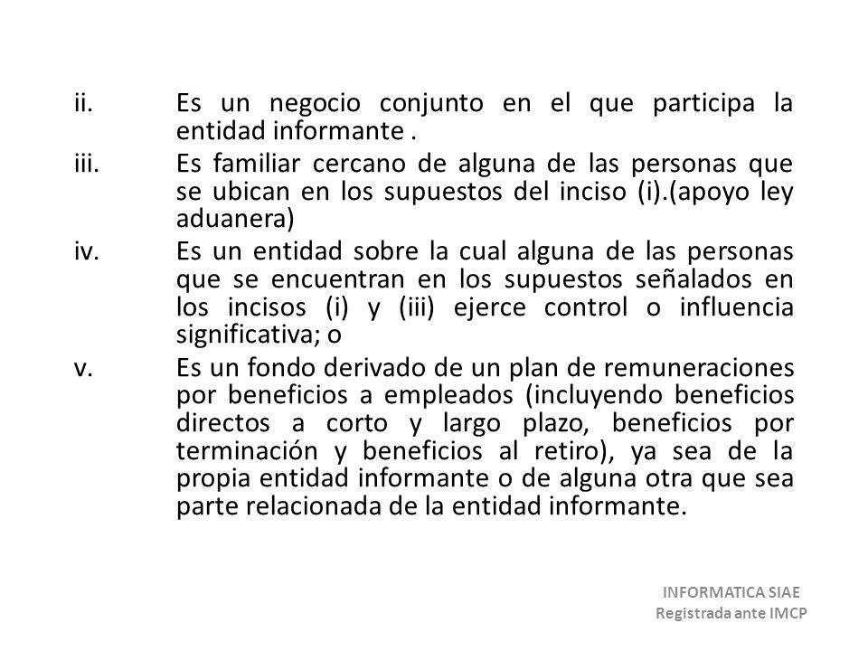 ii.Es un negocio conjunto en el que participa la entidad informante. iii.Es familiar cercano de alguna de las personas que se ubican en los supuestos
