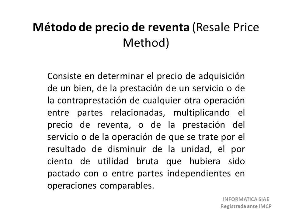 Método de precio de reventa (Resale Price Method) Consiste en determinar el precio de adquisición de un bien, de la prestación de un servicio o de la