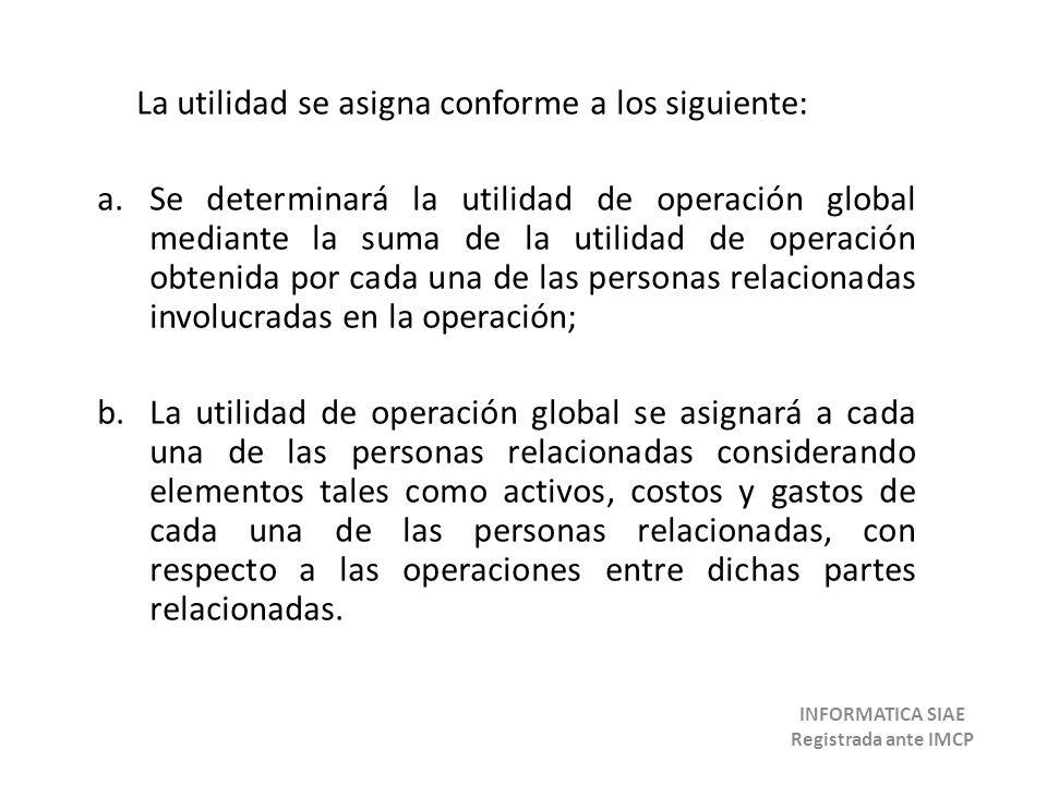 La utilidad se asigna conforme a los siguiente: a.Se determinará la utilidad de operación global mediante la suma de la utilidad de operación obtenida