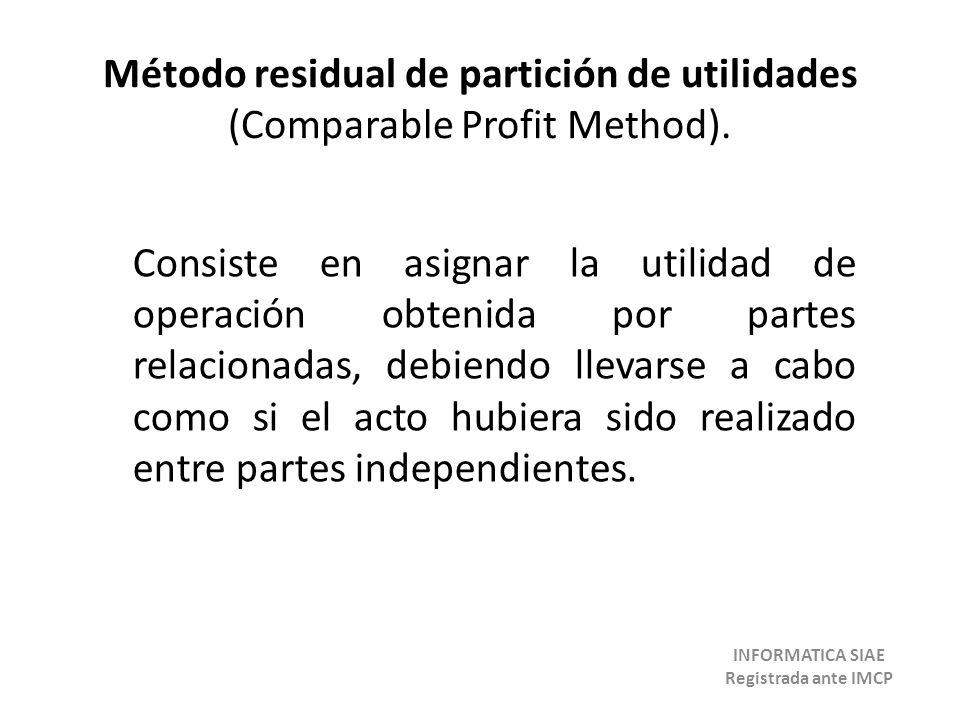 Método residual de partición de utilidades (Comparable Profit Method). Consiste en asignar la utilidad de operación obtenida por partes relacionadas,