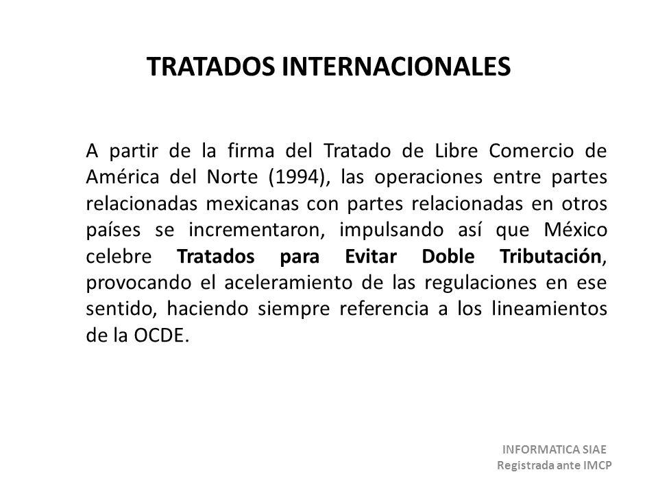TRATADOS INTERNACIONALES A partir de la firma del Tratado de Libre Comercio de América del Norte (1994), las operaciones entre partes relacionadas mex