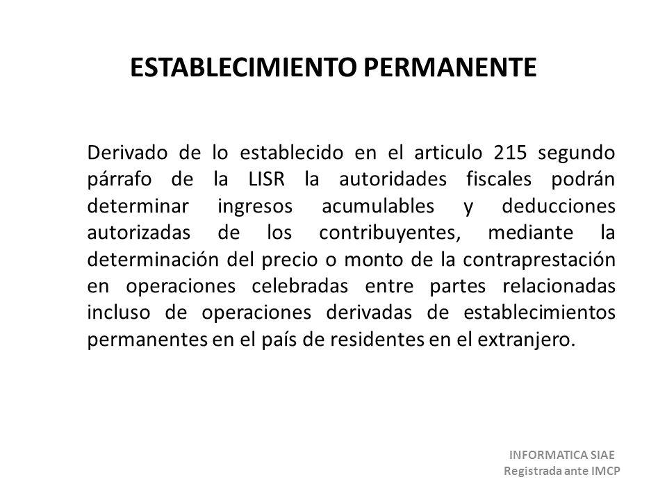 ESTABLECIMIENTO PERMANENTE Derivado de lo establecido en el articulo 215 segundo párrafo de la LISR la autoridades fiscales podrán determinar ingresos
