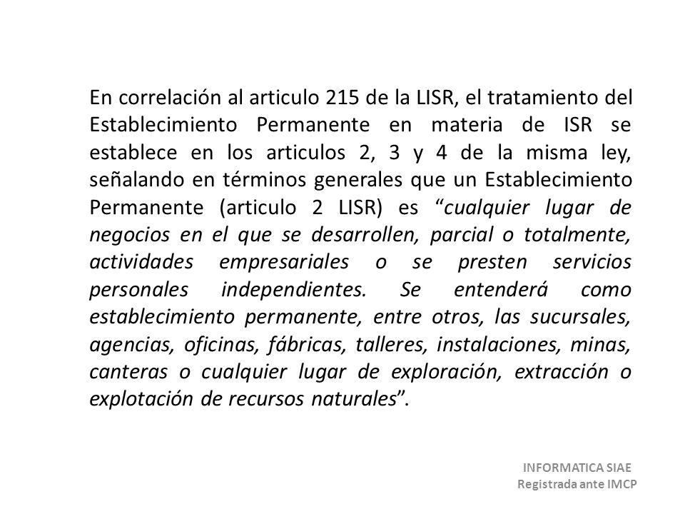 En correlación al articulo 215 de la LISR, el tratamiento del Establecimiento Permanente en materia de ISR se establece en los articulos 2, 3 y 4 de l