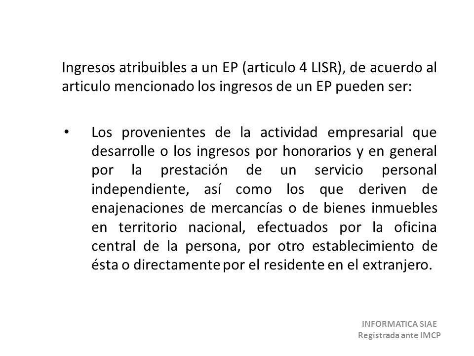 Ingresos atribuibles a un EP (articulo 4 LISR), de acuerdo al articulo mencionado los ingresos de un EP pueden ser: Los provenientes de la actividad e