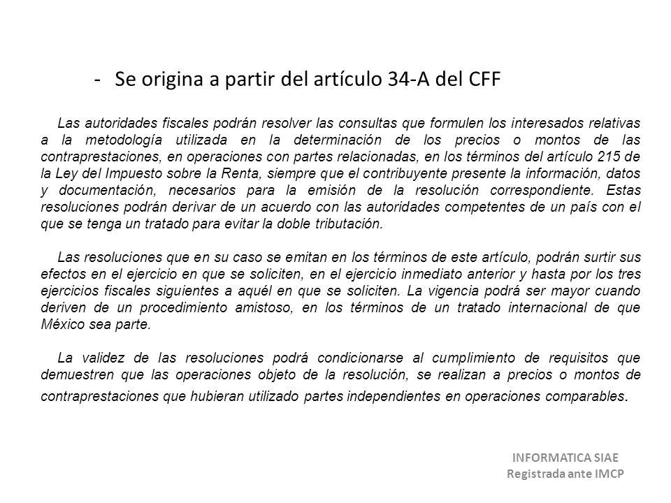 -Se origina a partir del artículo 34-A del CFF Las autoridades fiscales podrán resolver las consultas que formulen los interesados relativas a la meto