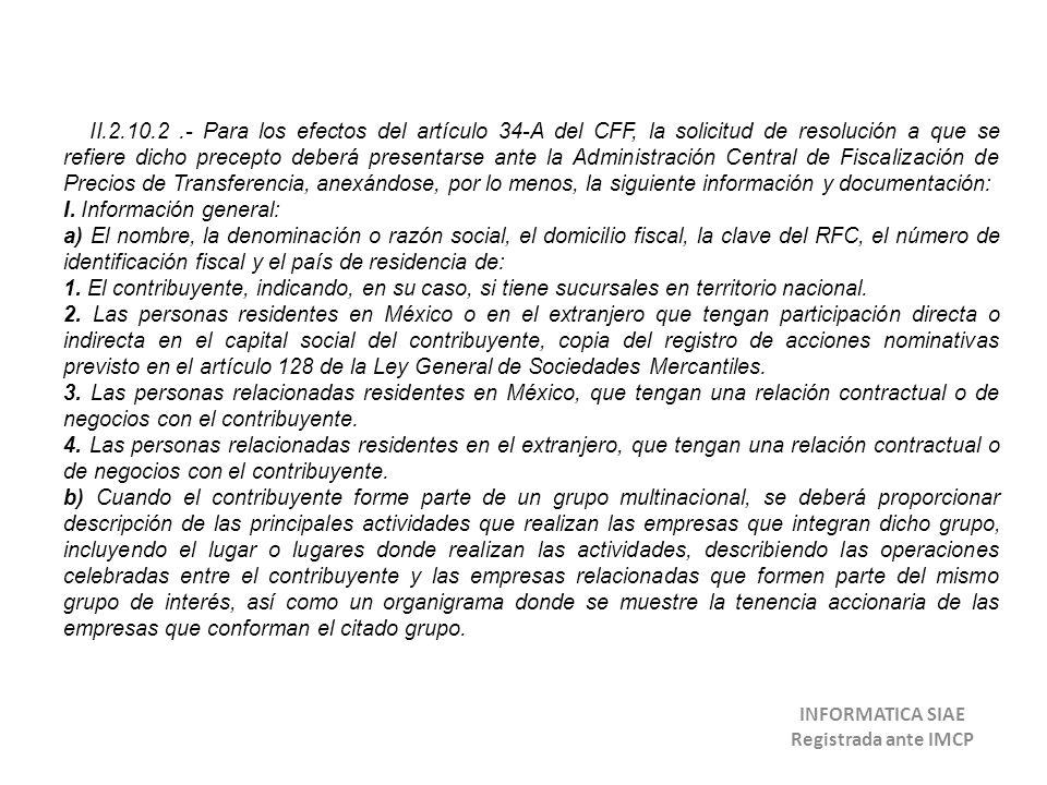II.2.10.2.- Para los efectos del artículo 34-A del CFF, la solicitud de resolución a que se refiere dicho precepto deberá presentarse ante la Administ
