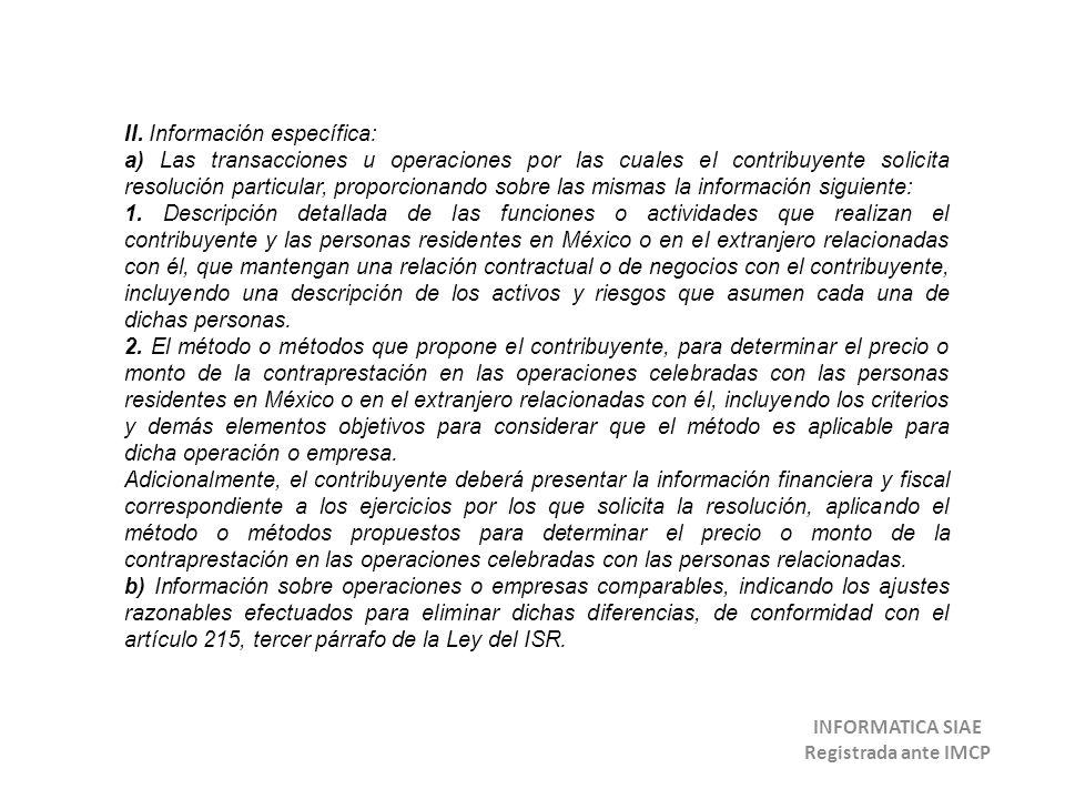 II. Información específica: a) Las transacciones u operaciones por las cuales el contribuyente solicita resolución particular, proporcionando sobre la