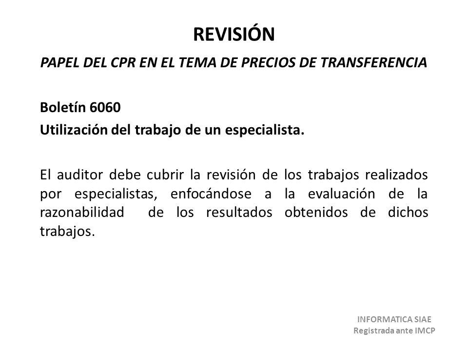 REVISIÓN PAPEL DEL CPR EN EL TEMA DE PRECIOS DE TRANSFERENCIA Boletín 6060 Utilización del trabajo de un especialista. El auditor debe cubrir la revis