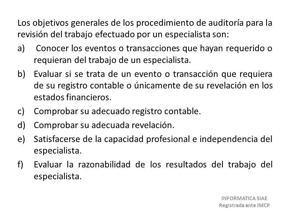 Los objetivos generales de los procedimiento de auditoría para la revisión del trabajo efectuado por un especialista son: a) Conocer los eventos o tra