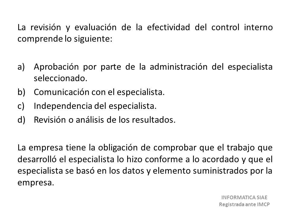 La revisión y evaluación de la efectividad del control interno comprende lo siguiente: a)Aprobación por parte de la administración del especialista se