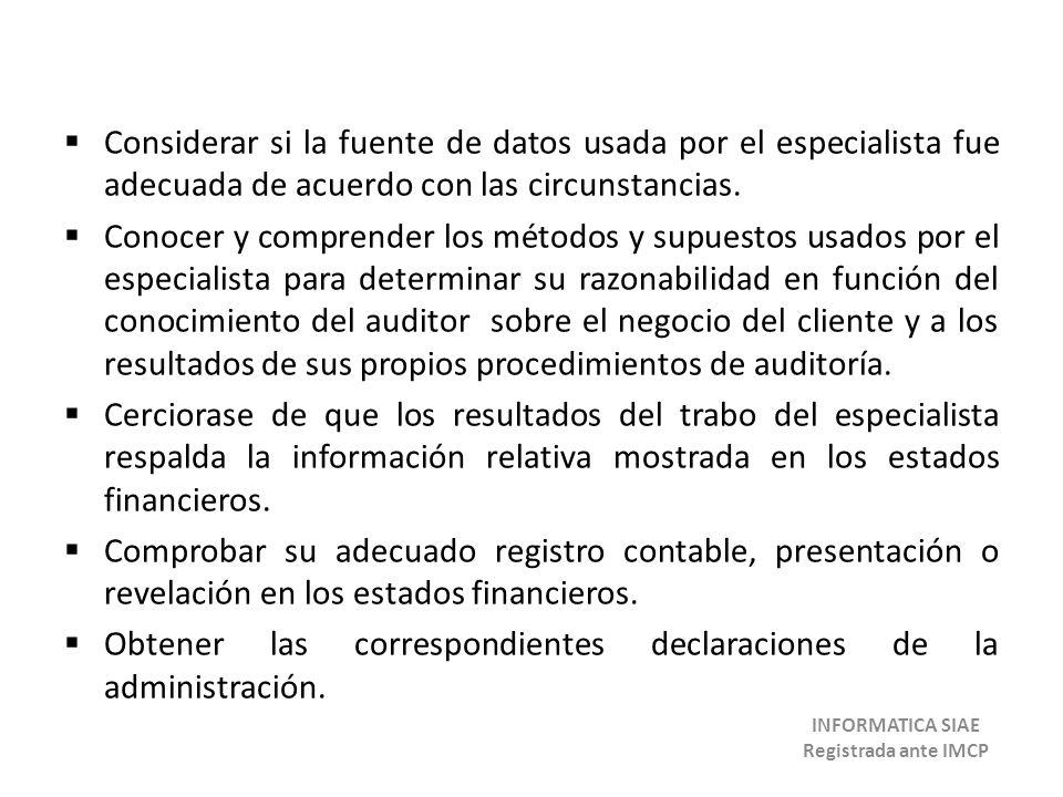 Considerar si la fuente de datos usada por el especialista fue adecuada de acuerdo con las circunstancias. Conocer y comprender los métodos y supuesto