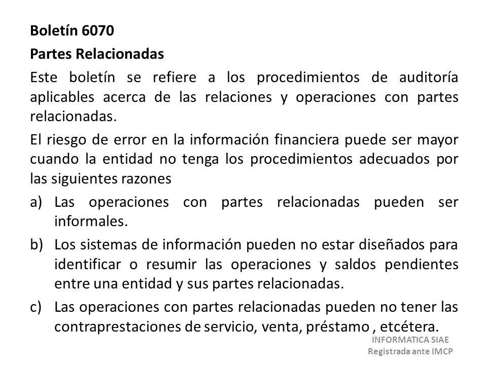 Boletín 6070 Partes Relacionadas Este boletín se refiere a los procedimientos de auditoría aplicables acerca de las relaciones y operaciones con parte
