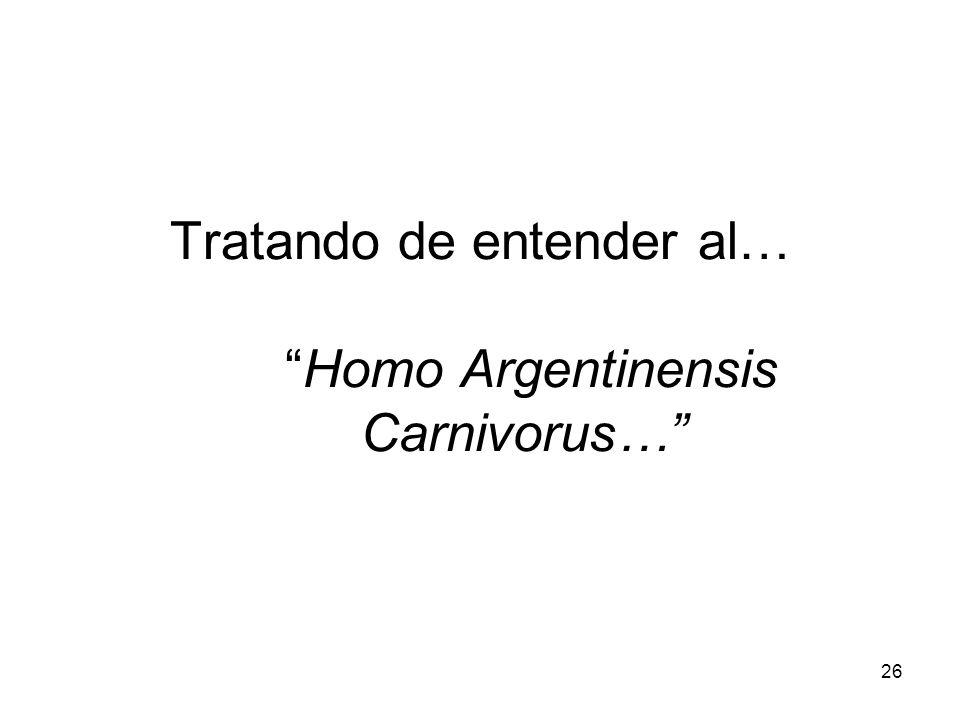 26 Tratando de entender al… Homo Argentinensis Carnivorus…