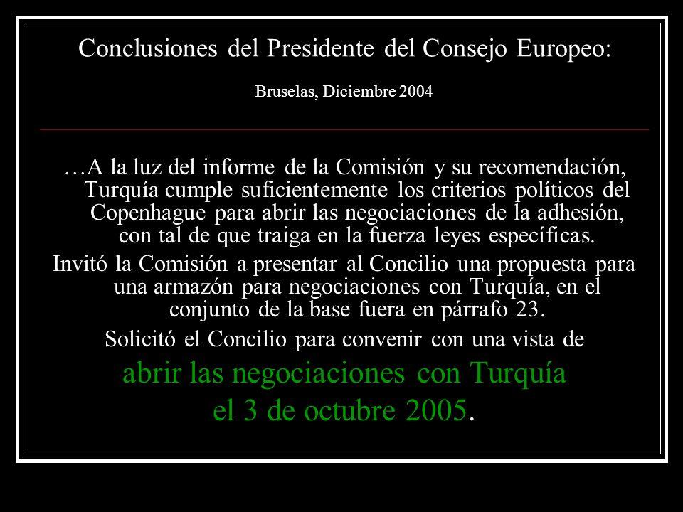 Conclusiones del Presidente del Consejo Europeo: Bruselas, Diciembre 2004 …A la luz del informe de la Comisión y su recomendación, Turquía cumple sufi
