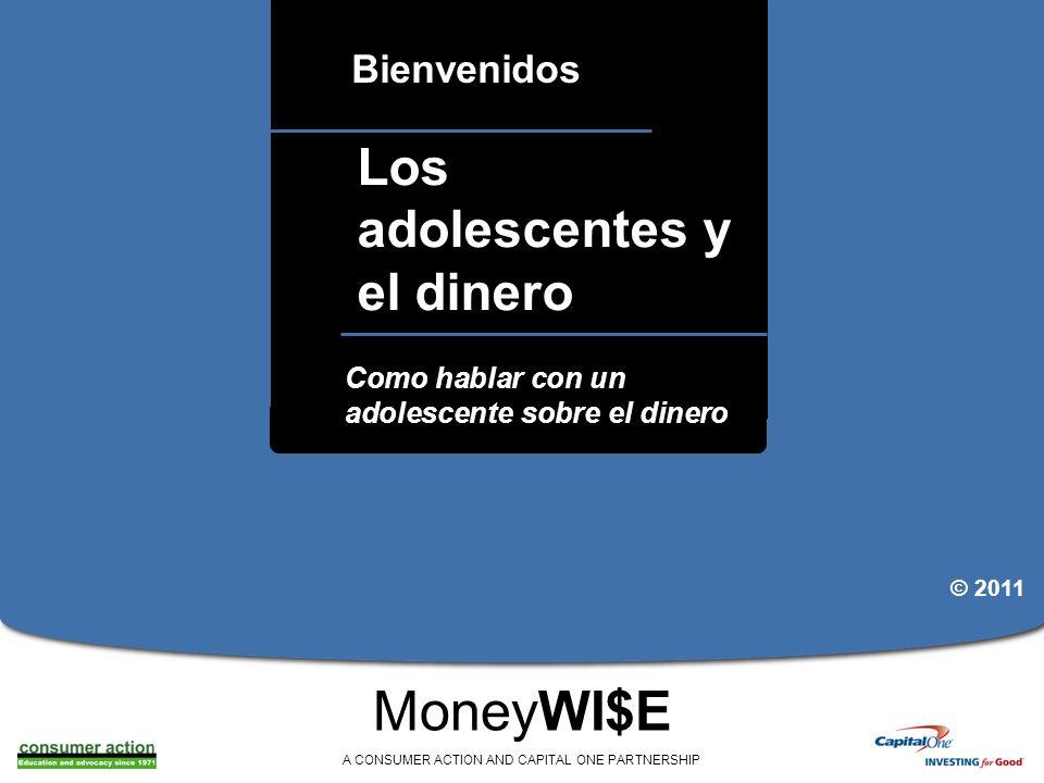 a Los adolescentes y el dinero Bienvenidos MoneyWI$E A CONSUMER ACTION AND CAPITAL ONE PARTNERSHIP Como hablar con un adolescente sobre el dinero © 20