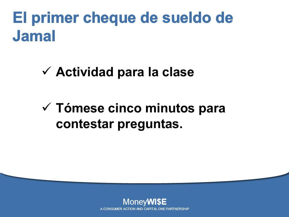 Actividad para la clase Tómese cinco minutos para contestar preguntas. MoneyWI$E A CONSUMER ACTION AND CAPITAL ONE PARTNERSHIP