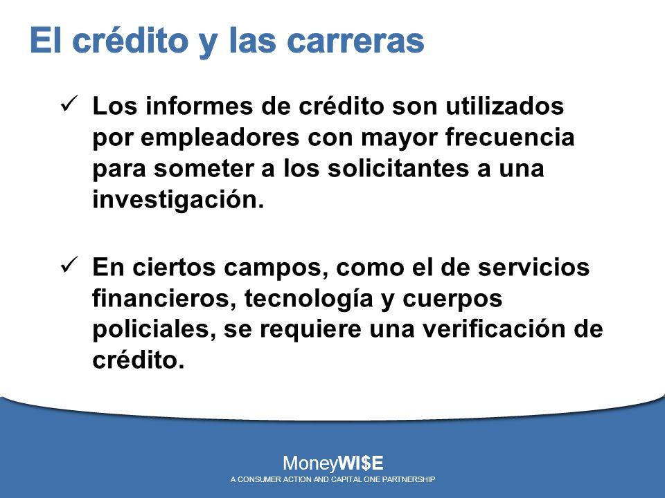 Los informes de crédito son utilizados por empleadores con mayor frecuencia para someter a los solicitantes a una investigación. En ciertos campos, co