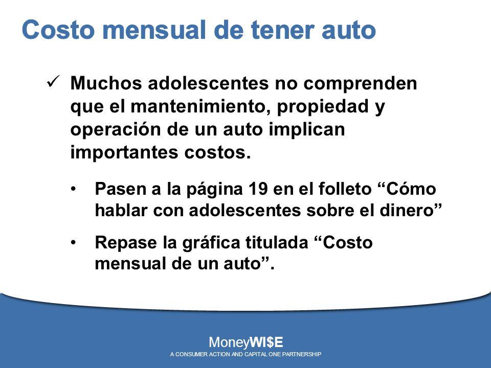 Muchos adolescentes no comprenden que el mantenimiento, propiedad y operación de un auto implican importantes costos. Pasen a la página 19 en el folle