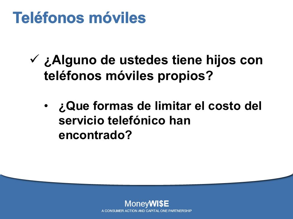 ¿Alguno de ustedes tiene hijos con teléfonos móviles propios? ¿Que formas de limitar el costo del servicio telefónico han encontrado? MoneyWI$E A CONS