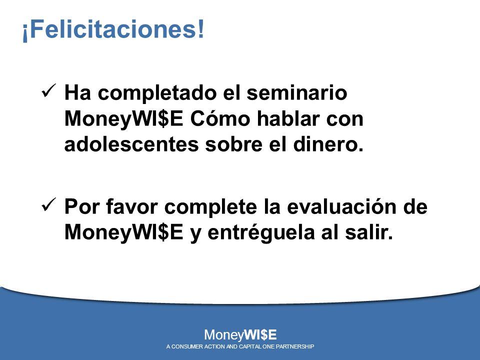 ¡Felicitaciones! Ha completado el seminario MoneyWI$E Cómo hablar con adolescentes sobre el dinero. Por favor complete la evaluación de MoneyWI$E y en