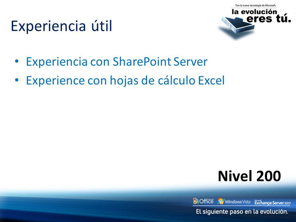 Nivel 200 Experiencia con SharePoint Server Experience con hojas de cálculo Excel Experiencia útil