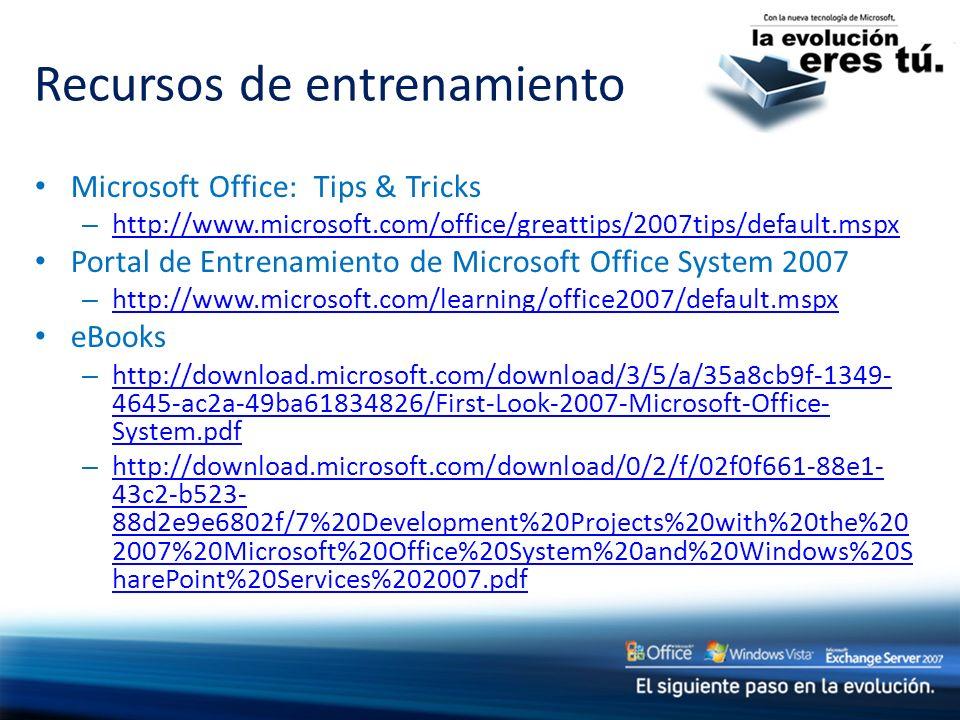 Recursos de entrenamiento Microsoft Office: Tips & Tricks – http://www.microsoft.com/office/greattips/2007tips/default.mspx http://www.microsoft.com/o