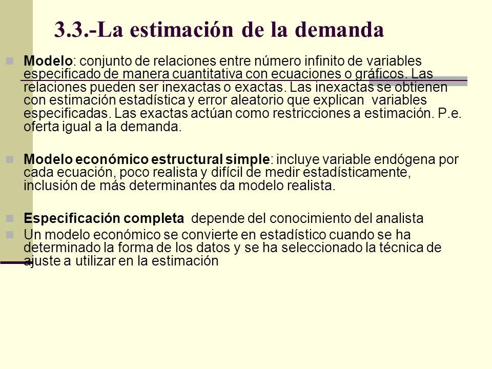3.3.-La estimación de la demanda Una función económica para ser estimada debe ser identificada, por variables predeterminadas (exógenas o rezagadas), por cada variable endógena estimar una función[1][1] Estimación y selección de técnica de regresión a utilizar depende de características de identificación.[2][2] [1] Se recomienda consultar un texto de econometría.
